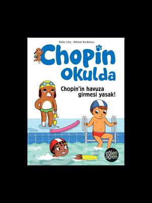 Eğlen Öğren Chopin Okulda Chopin'in havuza girmesi yasak!